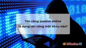 tấn công passive online là dạng tấn công mật khẩu nào