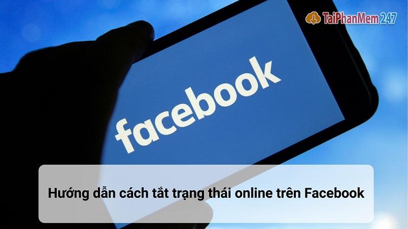 tắt trạng thái online trên facebook